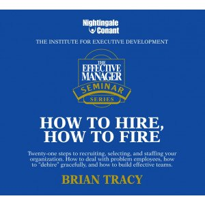 The Effective Manager Seminar Series: How to Hire; How to Fire